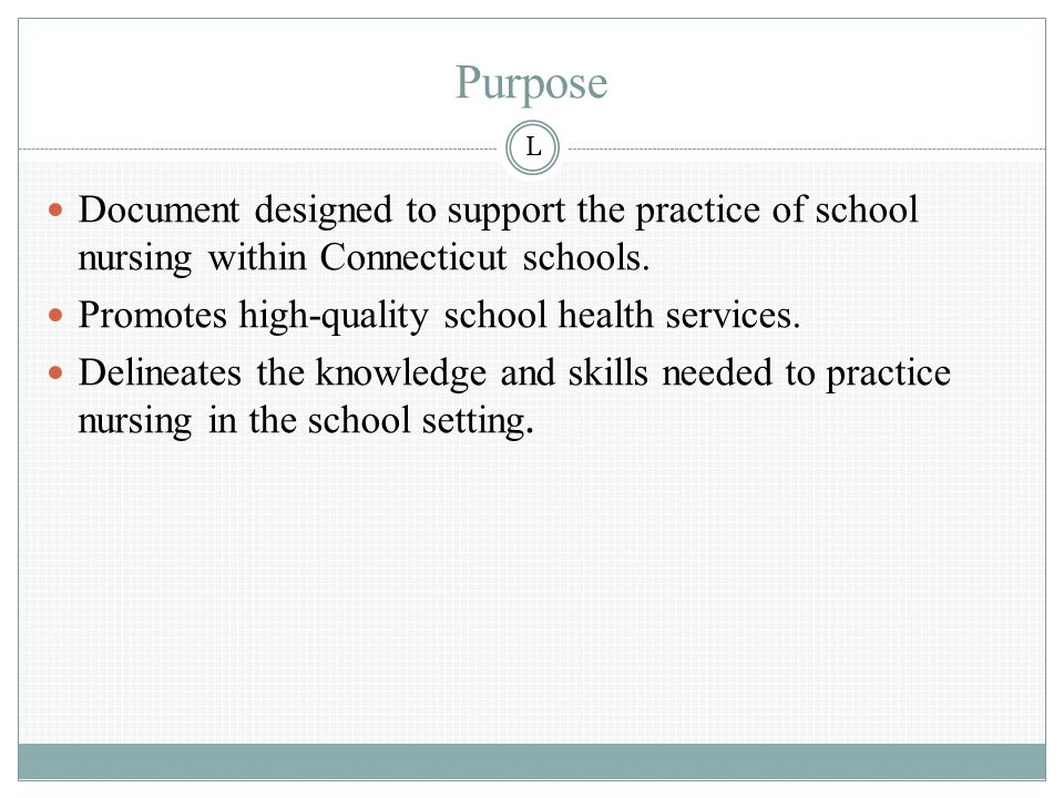 Purpose Document designed to support the practice of school nursing within Connecticut schools.