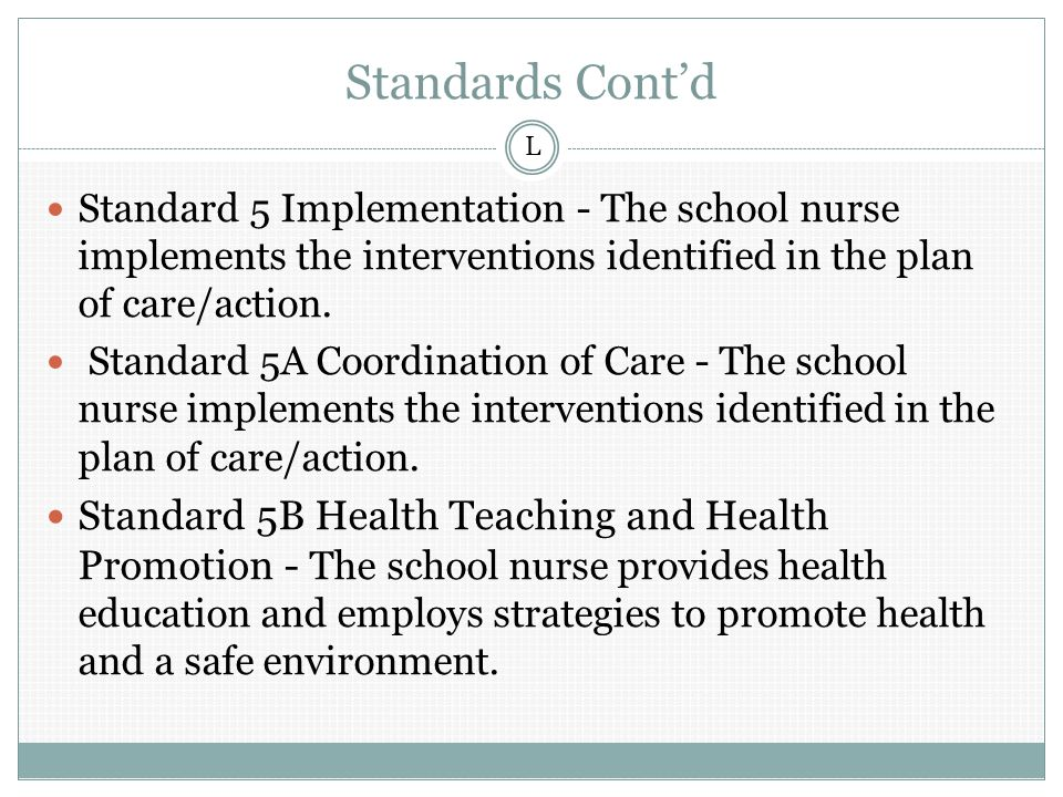 Standards Cont'd Standard 5 Implementation - The school nurse implements the interventions identified in the plan of care/action.