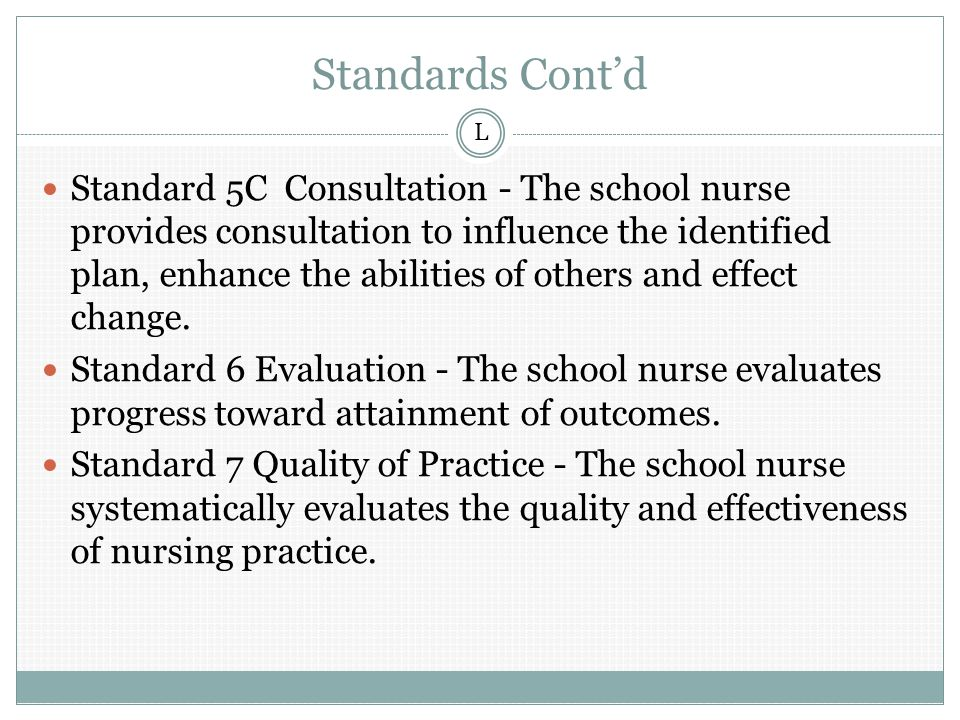 Standards Cont'd Standard 5C Consultation - The school nurse provides consultation to influence the identified plan, enhance the abilities of others and effect change.