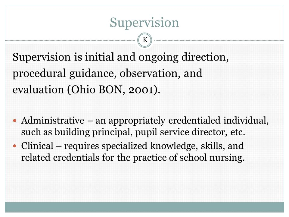 Supervision Supervision is initial and ongoing direction, procedural guidance, observation, and evaluation (Ohio BON, 2001).