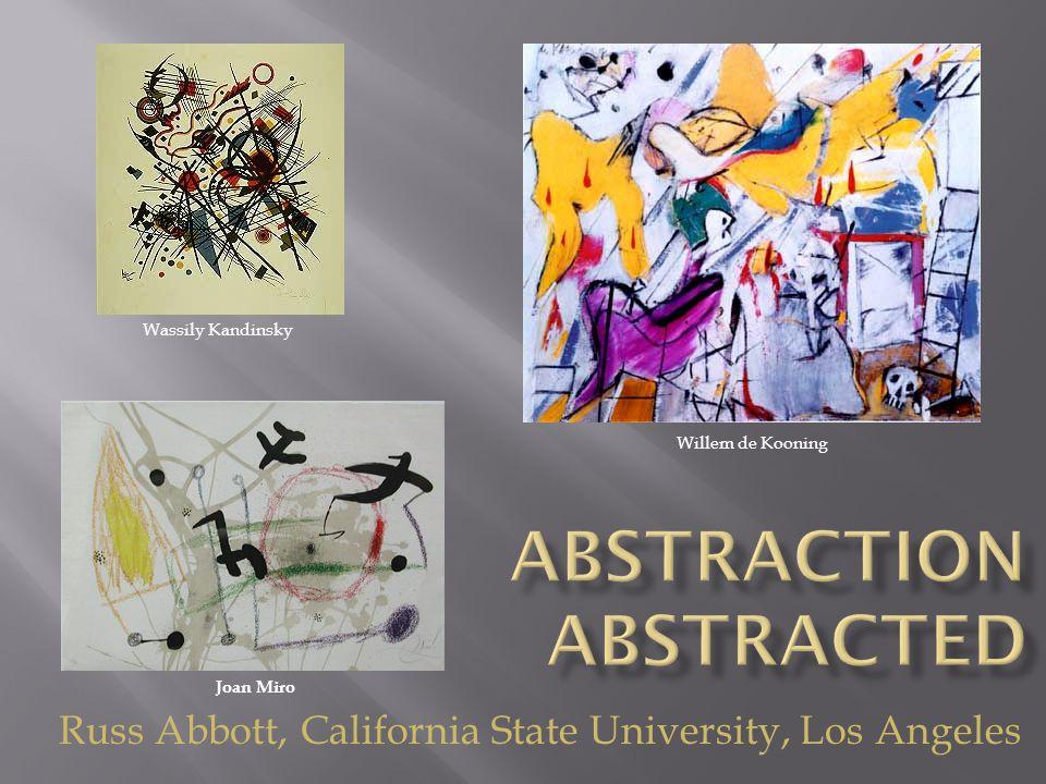 Wassily Kandinsky Willem de Kooning Joan Miro Russ Abbott, California State University, Los Angeles