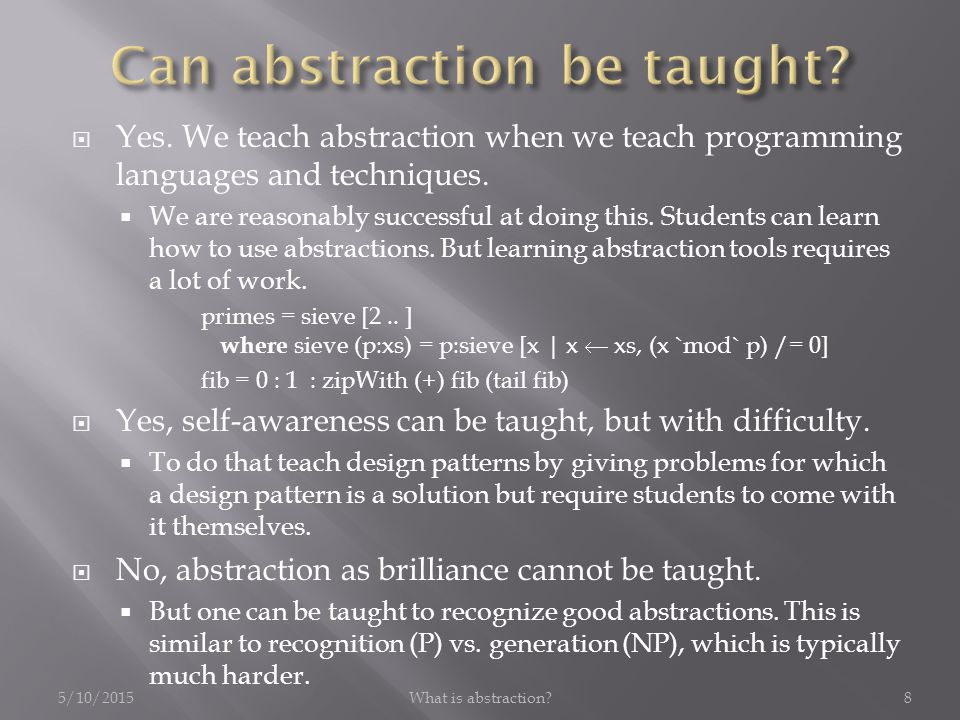 5/10/2015What is abstraction?9  To be successful software engineers students must be able to construct conceptual—i.e., abstract—models of different customer domains.