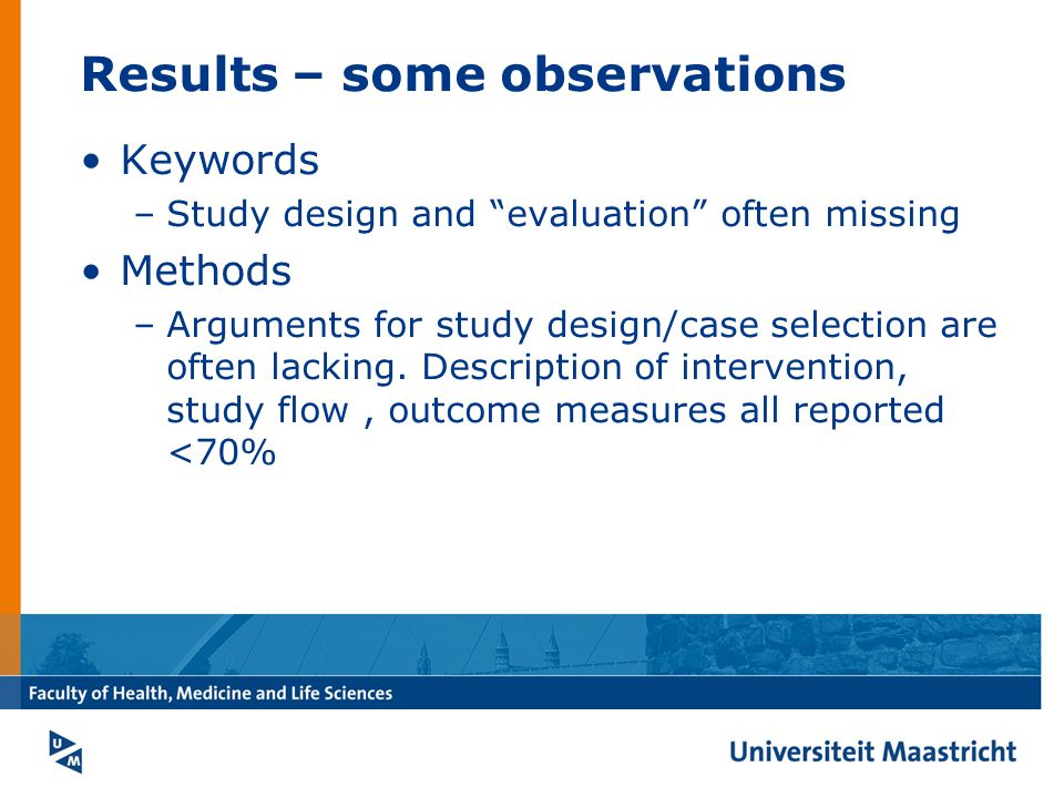 Keywords –Study design and evaluation often missing Methods –Arguments for study design/case selection are often lacking.