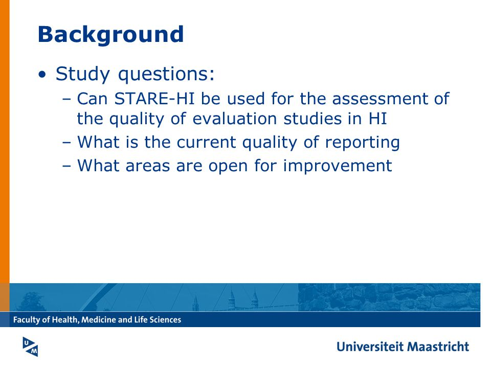 Background Study questions: –Can STARE-HI be used for the assessment of the quality of evaluation studies in HI –What is the current quality of reporting –What areas are open for improvement