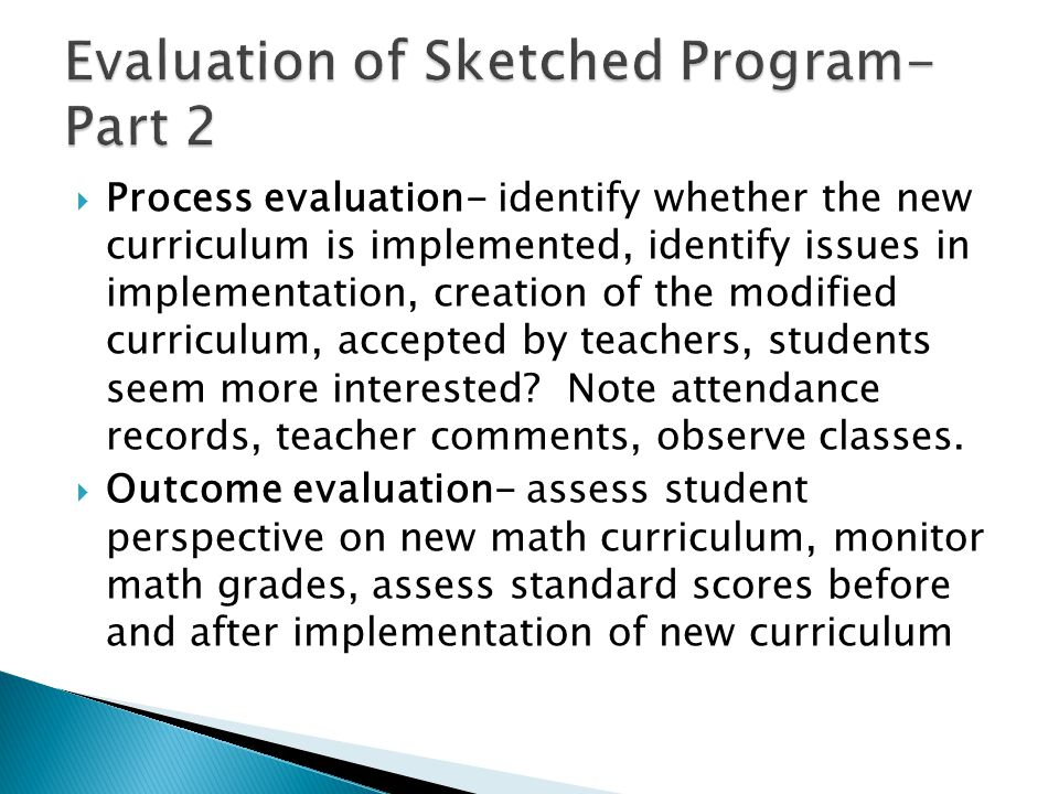  Process evaluation- identify whether the new curriculum is implemented, identify issues in implementation, creation of the modified curriculum, acce