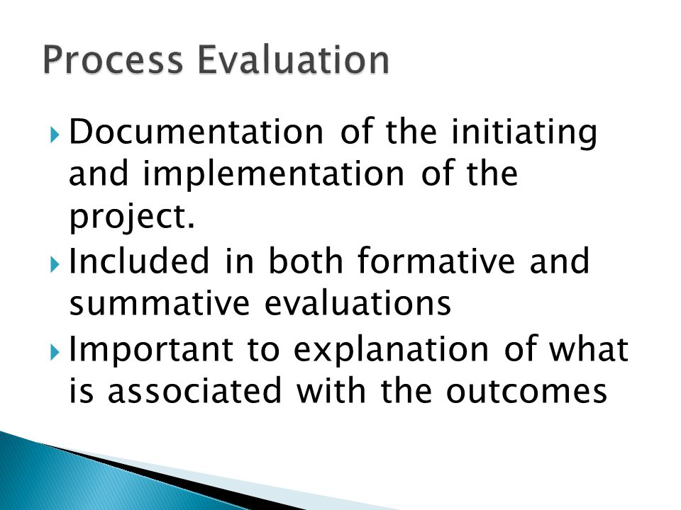  Documentation of the initiating and implementation of the project.  Included in both formative and summative evaluations  Important to explanation