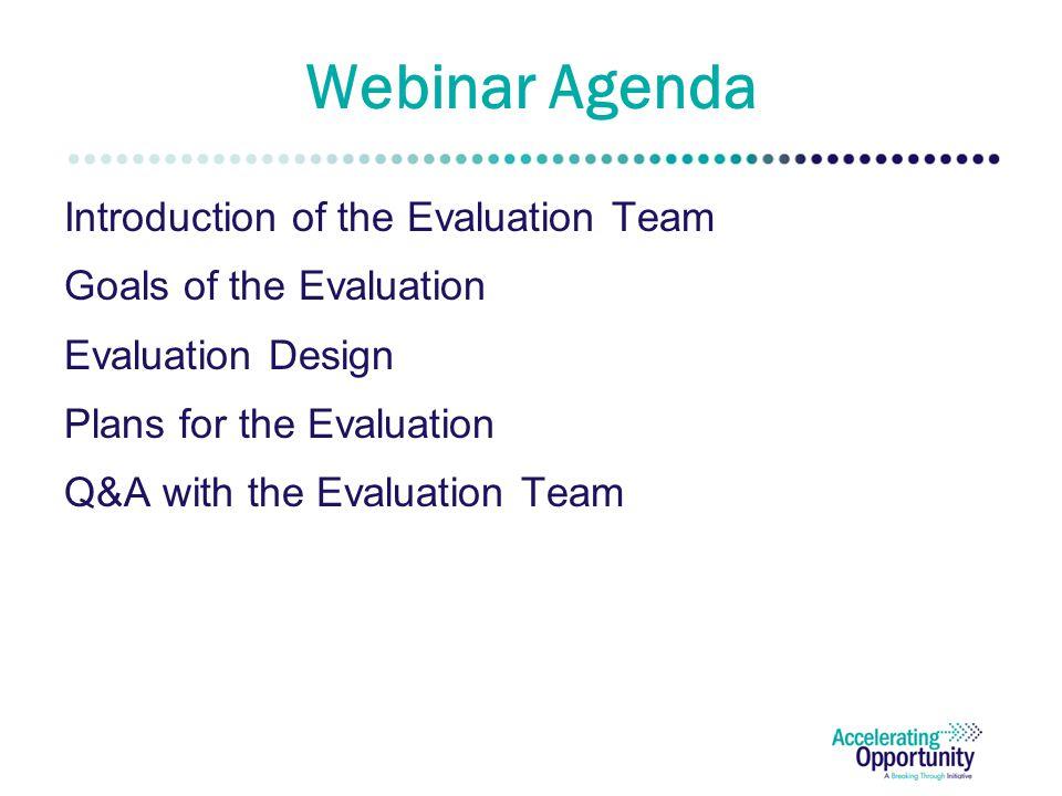 Webinar Agenda Introduction of the Evaluation Team Goals of the Evaluation Evaluation Design Plans for the Evaluation Q&A with the Evaluation Team