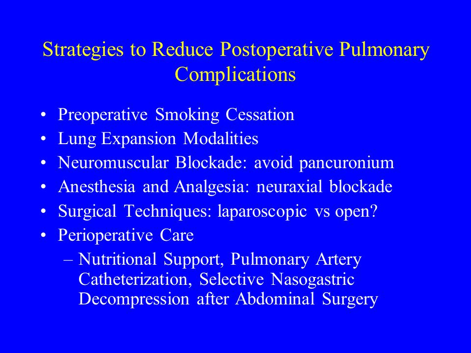 Strategies to Reduce Postoperative Pulmonary Complications Preoperative Smoking Cessation Lung Expansion Modalities Neuromuscular Blockade: avoid panc