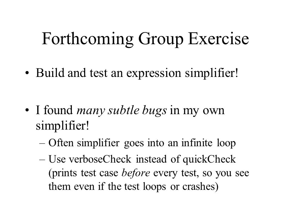 Forthcoming Group Exercise Build and test an expression simplifier.