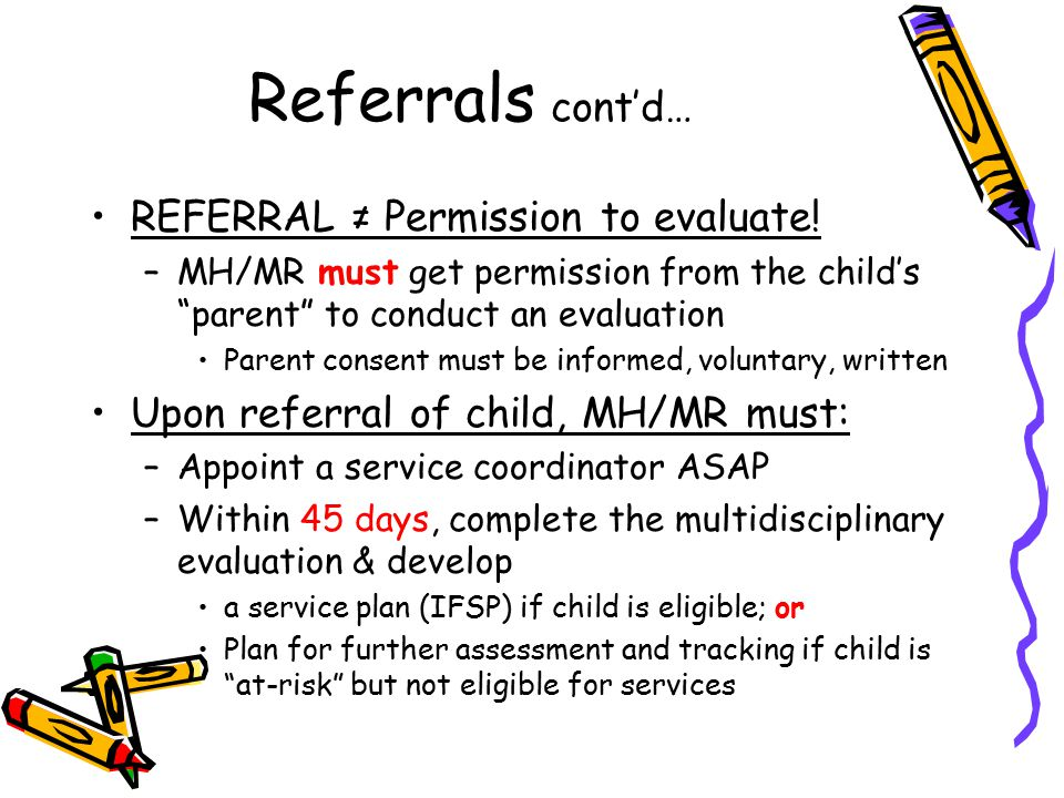 Referrals cont'd… REFERRAL ≠ Permission to evaluate.