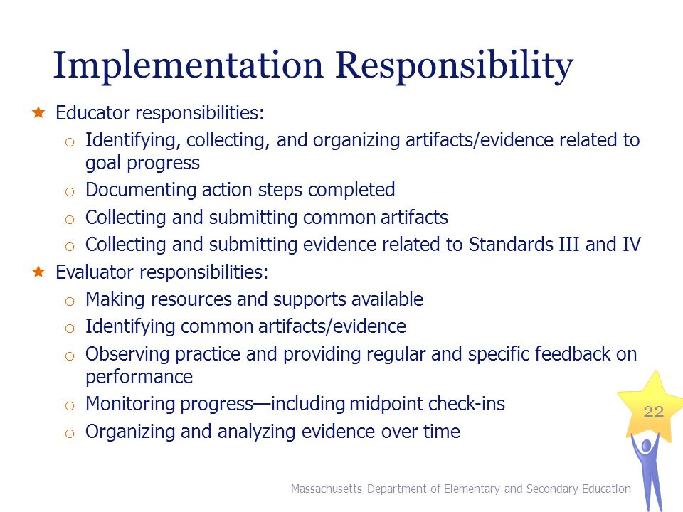 Implementation Responsibility  Educator responsibilities: o Identifying, collecting, and organizing artifacts/evidence related to goal progress o Doc