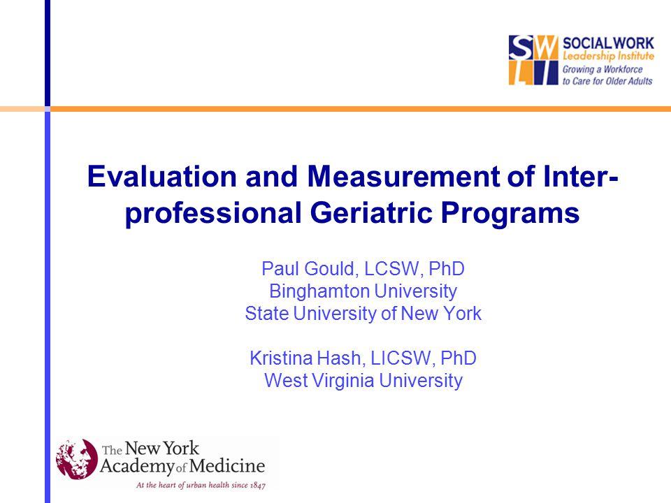 Paul Gould, LCSW, PhD Binghamton University State University of New York Kristina Hash, LICSW, PhD West Virginia University Evaluation and Measurement