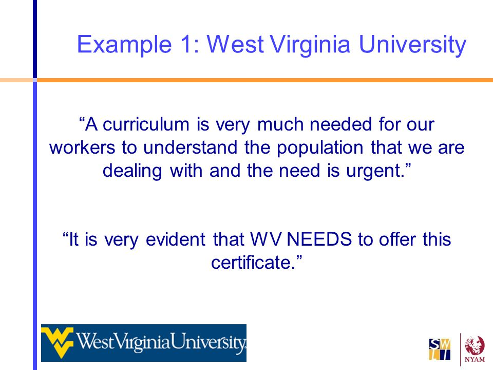 """Example 1: West Virginia University """"A curriculum is very much needed for our workers to understand the population that we are dealing with and the ne"""
