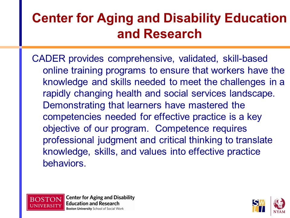 Center for Aging and Disability Education and Research CADER provides comprehensive, validated, skill-based online training programs to ensure that wo