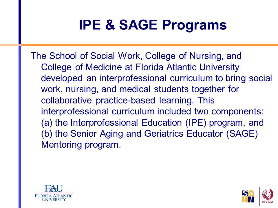 IPE & SAGE Programs The School of Social Work, College of Nursing, and College of Medicine at Florida Atlantic University developed an interprofessio
