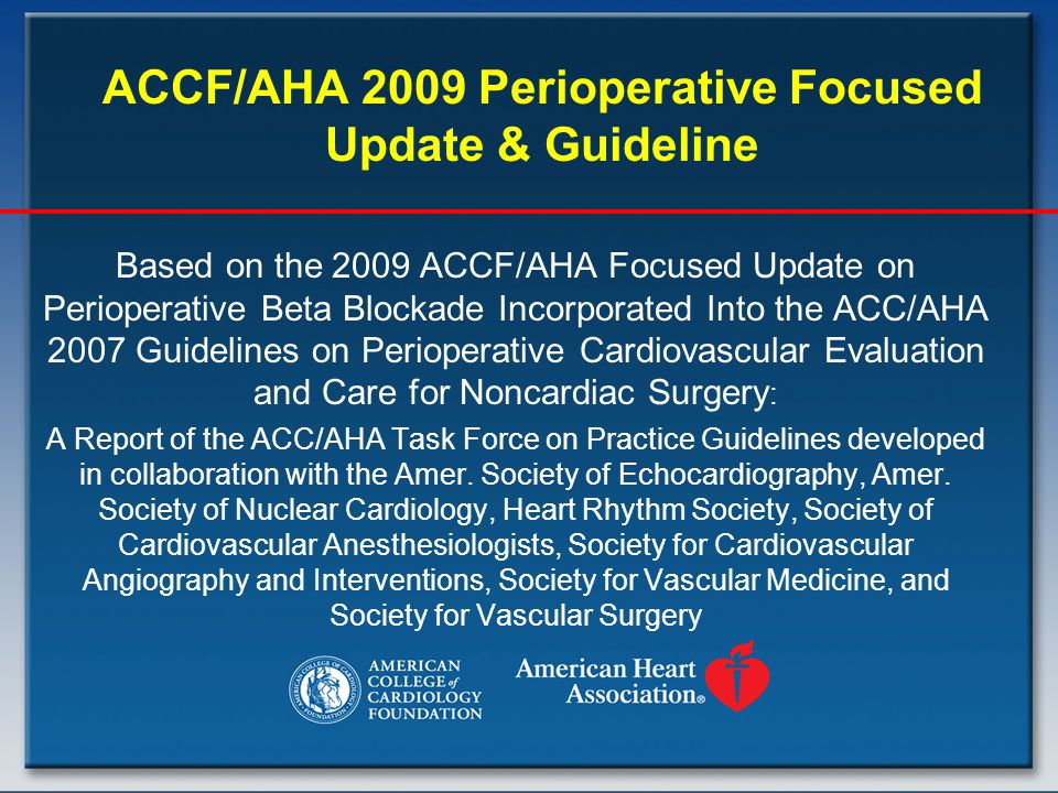 ACCF/AHA 2009 Perioperative Focused Update & Guideline Based on the 2009 ACCF/AHA Focused Update on Perioperative Beta Blockade Incorporated Into the ACC/AHA 2007 Guidelines on Perioperative Cardiovascular Evaluation and Care for Noncardiac Surgery : A Report of the ACC/AHA Task Force on Practice Guidelines developed in collaboration with the Amer.