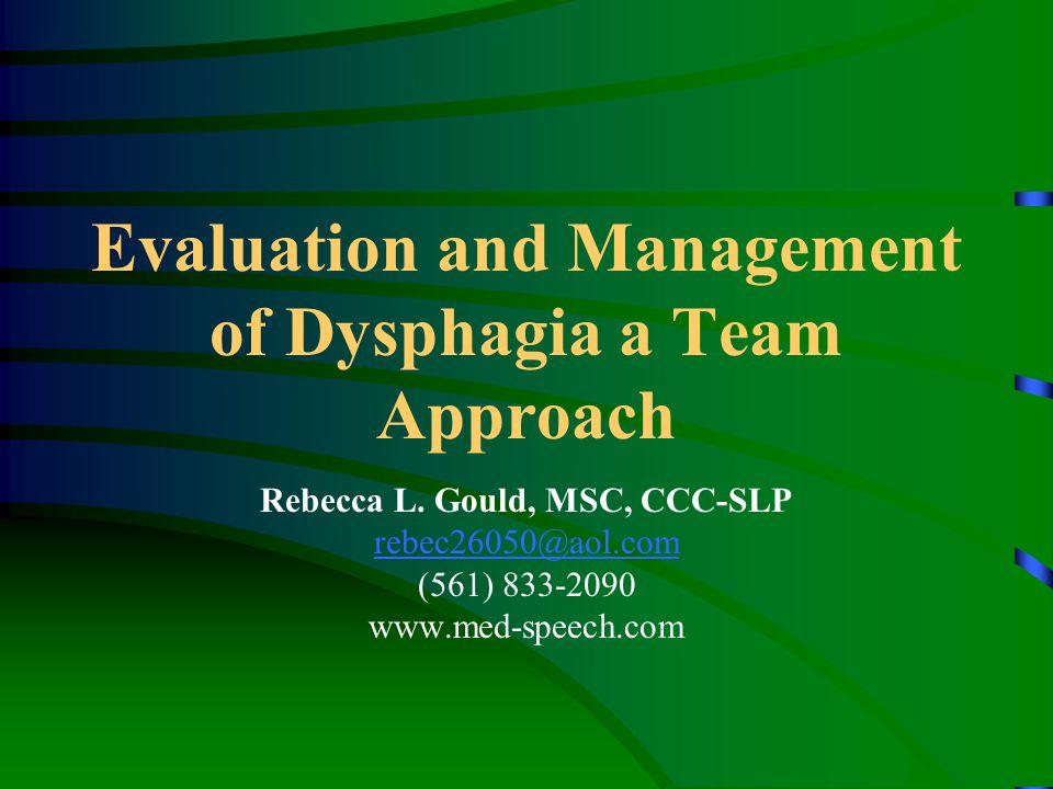 Evaluation and Management of Dysphagia a Team Approach Rebecca L. Gould, MSC, CCC-SLP rebec26050@aol.com (561) 833-2090 www.med-speech.com