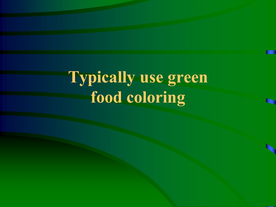 Typically use green food coloring