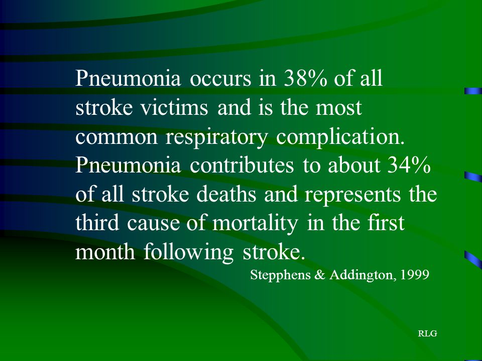 RLG Pneumonia occurs in 38% of all stroke victims and is the most common respiratory complication. Pneumonia contributes to about 34% of all stroke de