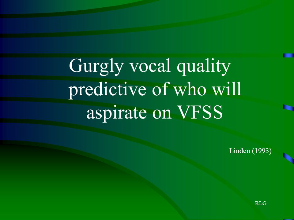 RLG Gurgly vocal quality predictive of who will aspirate on VFSS Linden (1993)