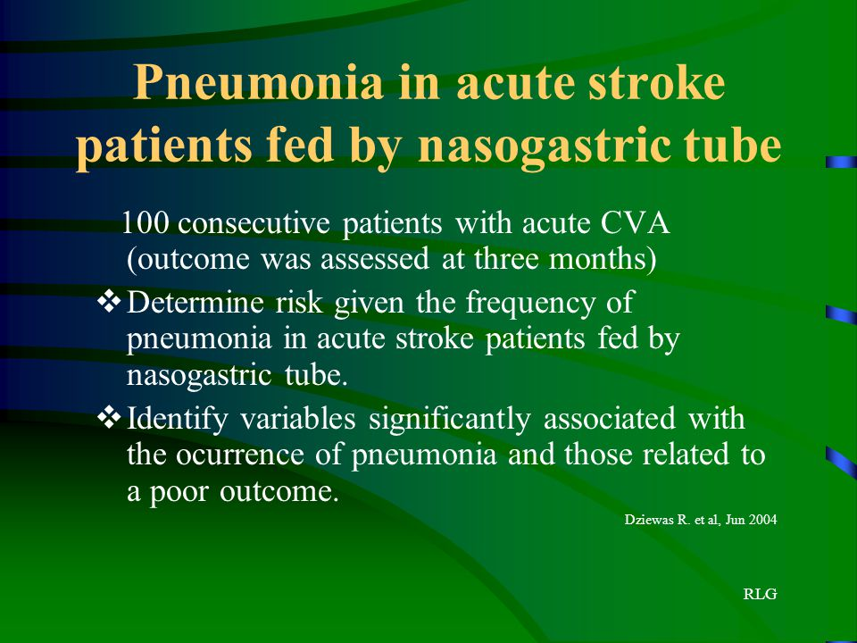 RLG Pneumonia in acute stroke patients fed by nasogastric tube 100 consecutive patients with acute CVA (outcome was assessed at three months)  Determ