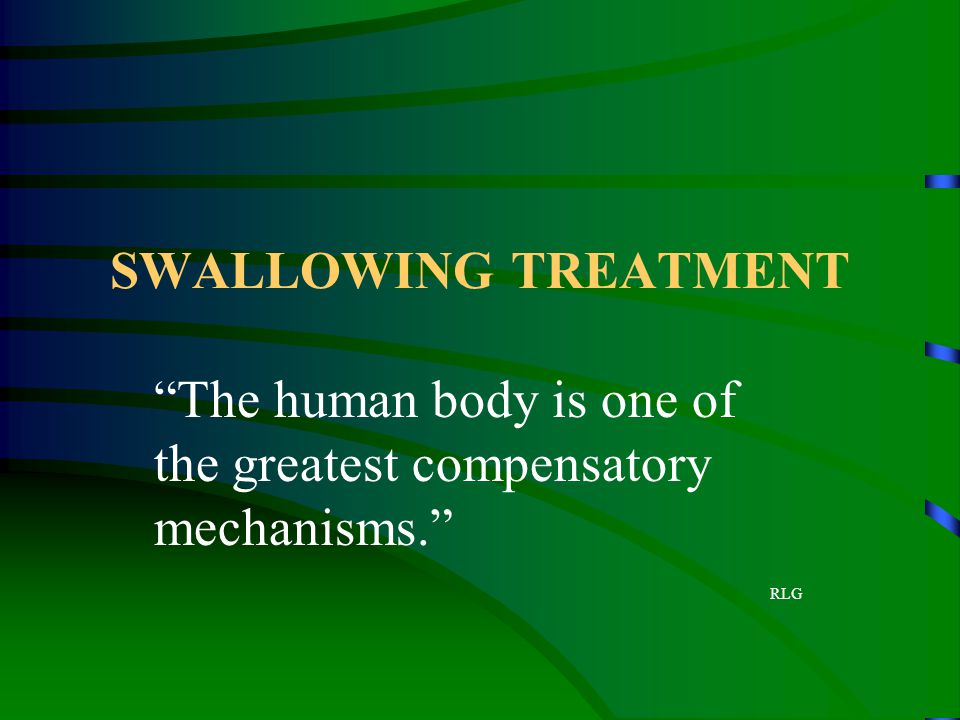 """SWALLOWING TREATMENT """"The human body is one of the greatest compensatory mechanisms."""" RLG"""
