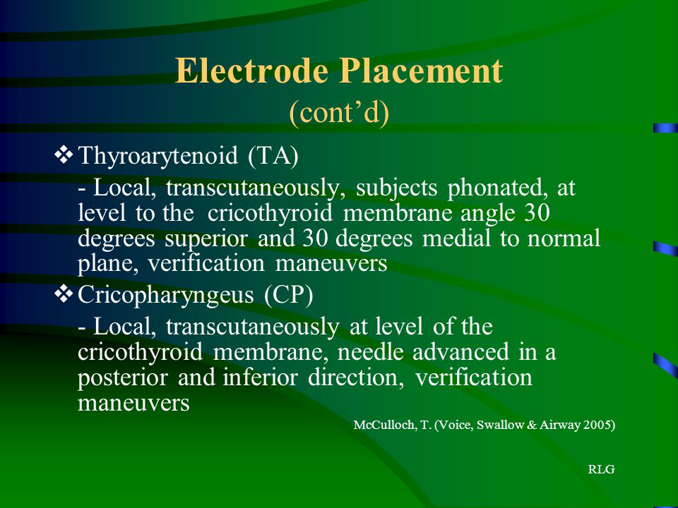 RLG Electrode Placement (cont'd)  Thyroarytenoid (TA) - Local, transcutaneously, subjects phonated, at level to the cricothyroid membrane angle 30 de