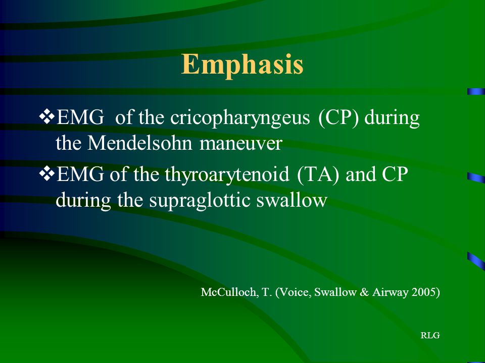 RLG Emphasis  EMG of the cricopharyngeus (CP) during the Mendelsohn maneuver  EMG of the thyroarytenoid (TA) and CP during the supraglottic swallow