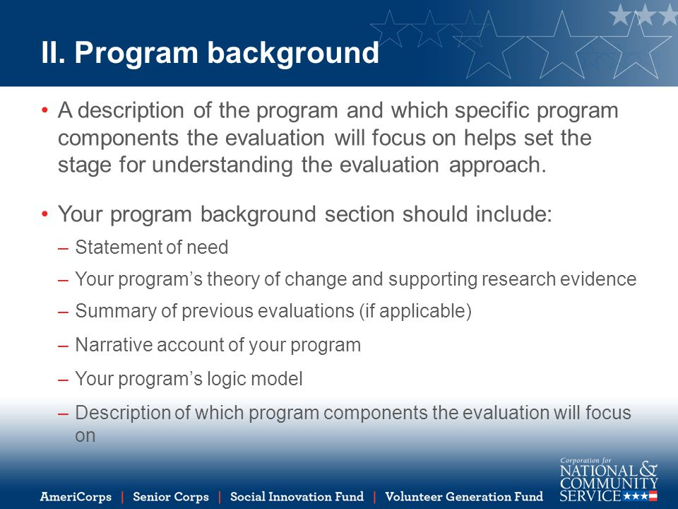 II. Program background A description of the program and which specific program components the evaluation will focus on helps set the stage for underst