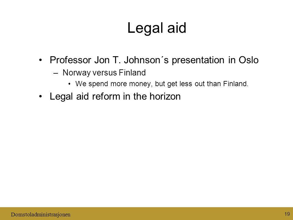 Domstoladministrasjonen 19 Legal aid Professor Jon T. Johnson´s presentation in Oslo –Norway versus Finland We spend more money, but get less out than