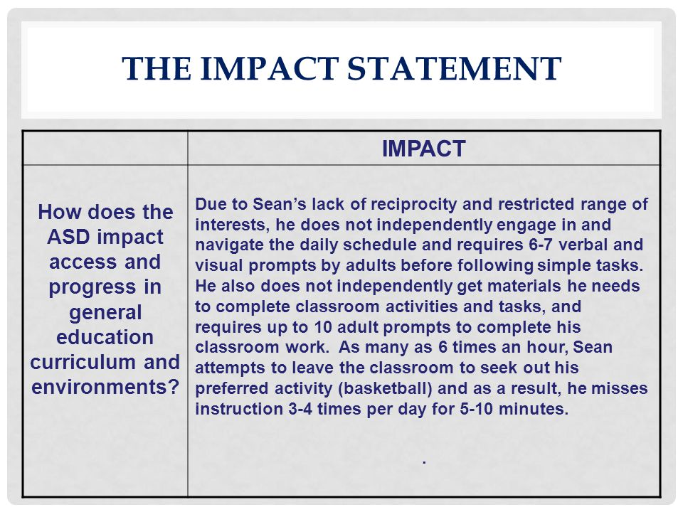 IMPACT How does the ASD impact access and progress in general education curriculum and environments? Due to Sean's lack of reciprocity and restricted