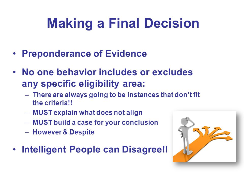 Making a Final Decision Preponderance of Evidence No one behavior includes or excludes any specific eligibility area: –There are always going to be in