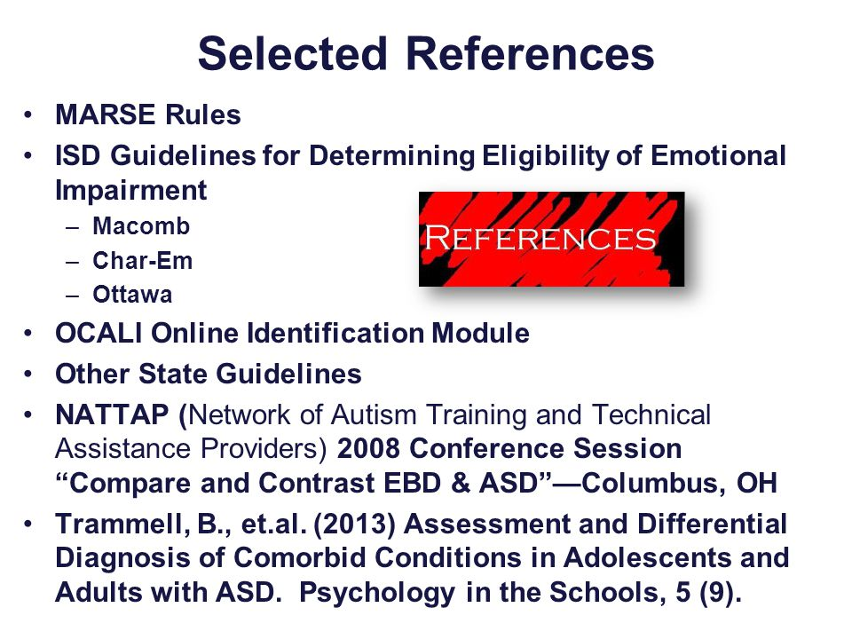 Selected References MARSE Rules ISD Guidelines for Determining Eligibility of Emotional Impairment –Macomb –Char-Em –Ottawa OCALI Online Identificatio