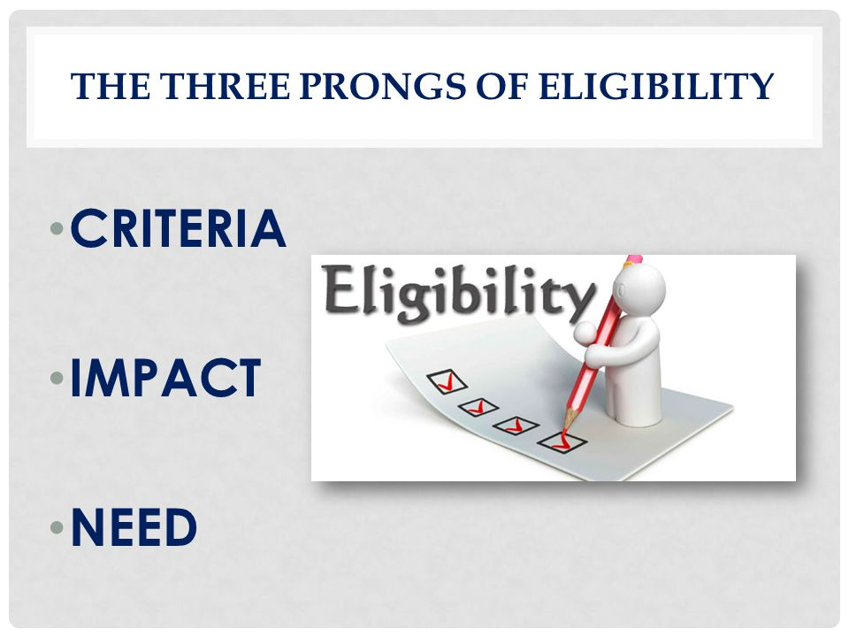 THE THREE PRONGS OF ELIGIBILITY CRITERIA IMPACT NEED