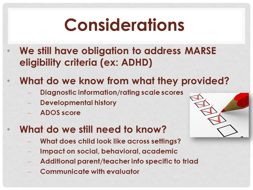 We still have obligation to address MARSE eligibility criteria (ex: ADHD) What do we know from what they provided?  Diagnostic information/rating sca