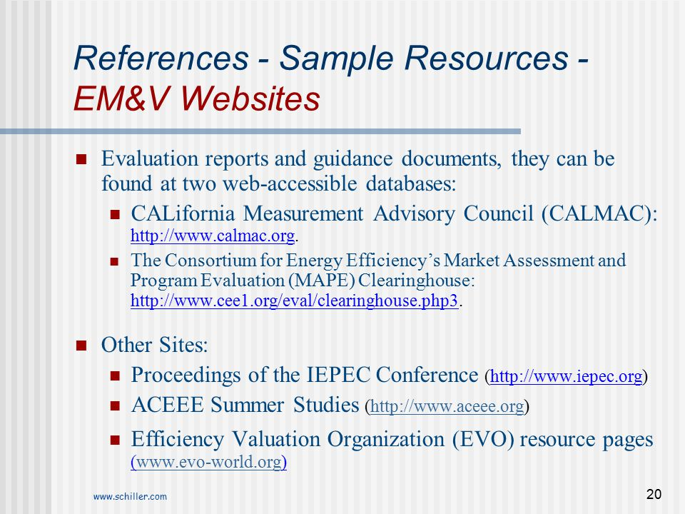 www.schiller.com 20 References - Sample Resources - EM&V Websites Evaluation reports and guidance documents, they can be found at two web-accessible d