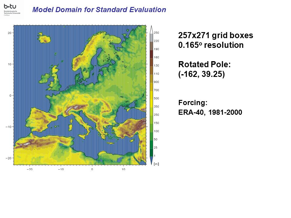 Model Domain for Standard Evaluation 257x271 grid boxes 0.165 o resolution Rotated Pole: (-162, 39.25) Forcing: ERA-40, 1981-2000