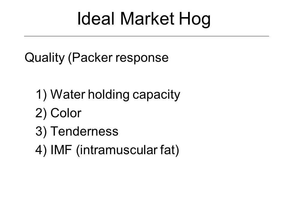 Ideal Market Hog Quality (Packer response 1) Water holding capacity - Greatest economic loss to the industry - Dries excessively during cooking