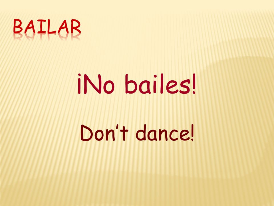 ¡No bailes! Don't dance!