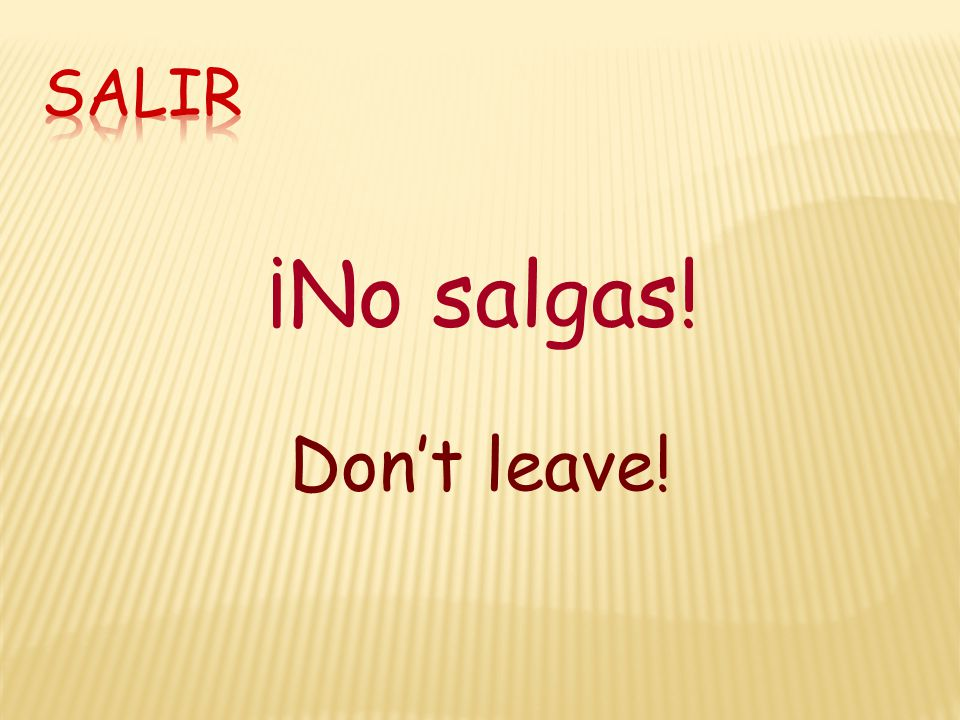 ¡No salgas! Don't leave!