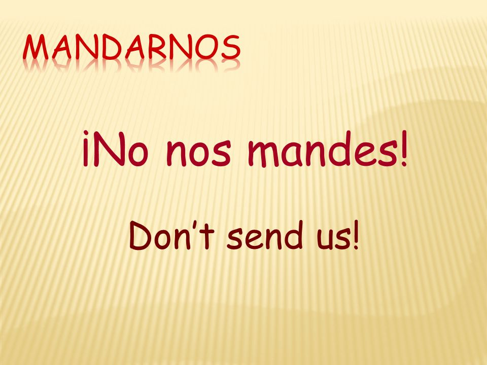 ¡No nos mandes! Don't send us!