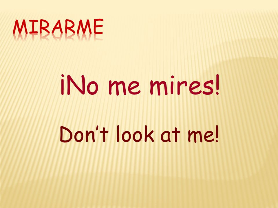 ¡No me mires! Don't look at me!