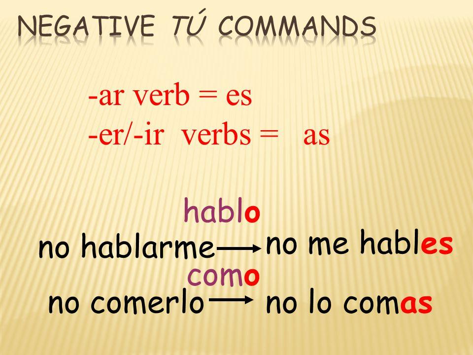 no hablarme no me hables no comerlono lo comas hablo como -ar verb = es -er/-ir verbs = as