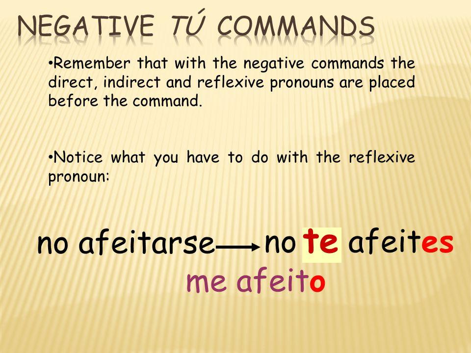 no bañarse no se bañes te Notice what you have to do with the reflexive pronoun: me baño
