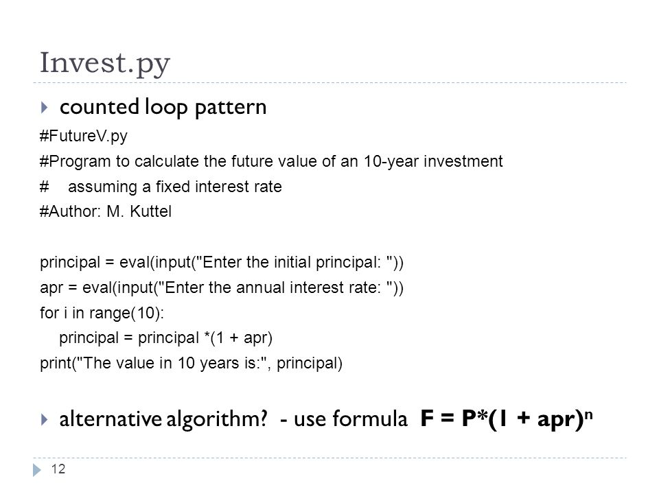 Invest.py  counted loop pattern #FutureV.py #Program to calculate the future value of an 10-year investment # assuming a fixed interest rate #Author: M.