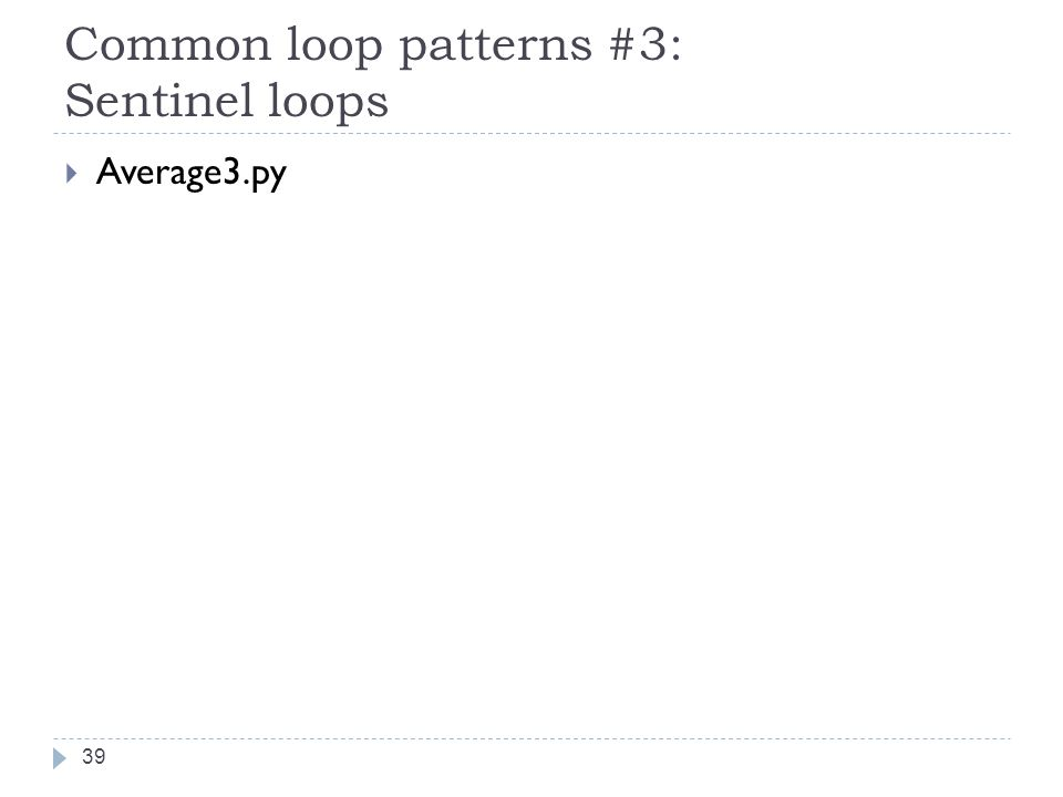 Common loop patterns #3: Sentinel loops  Average3.py 39