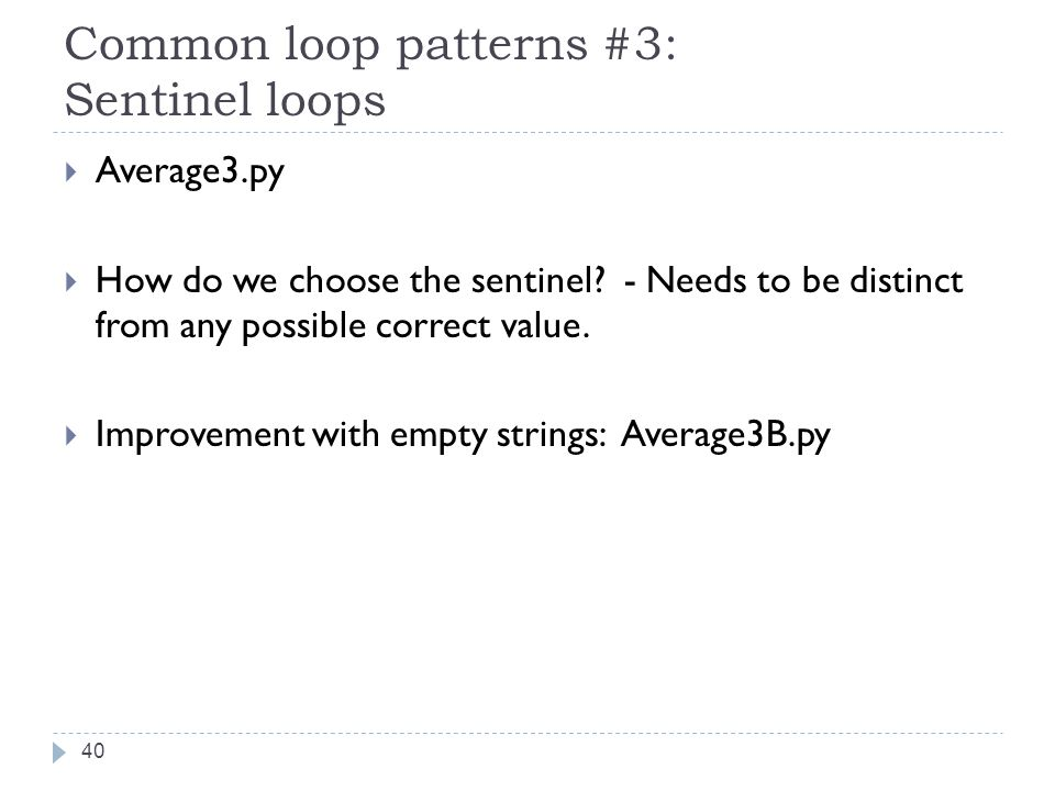 Common loop patterns #3: Sentinel loops  Average3.py  How do we choose the sentinel.