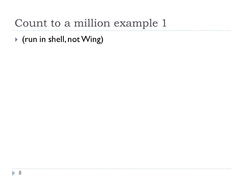 Count to a million example 1  (run in shell, not Wing) 8