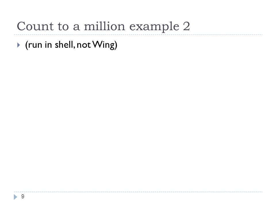 Count to a million example 2  (run in shell, not Wing) 9