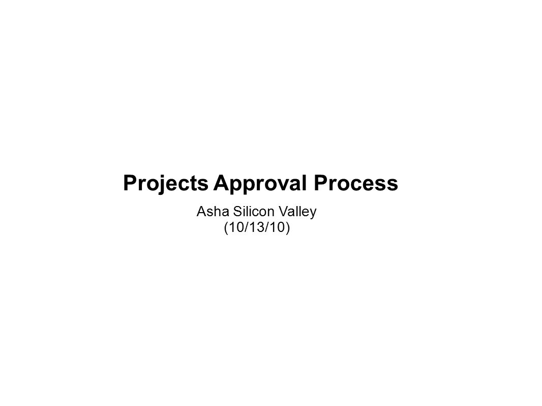 Projects Approval Process Asha Silicon Valley (10/13/10)